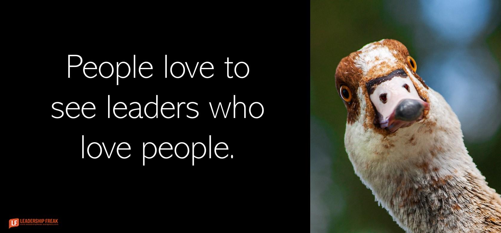 Goose  People love to see leaders who love people.