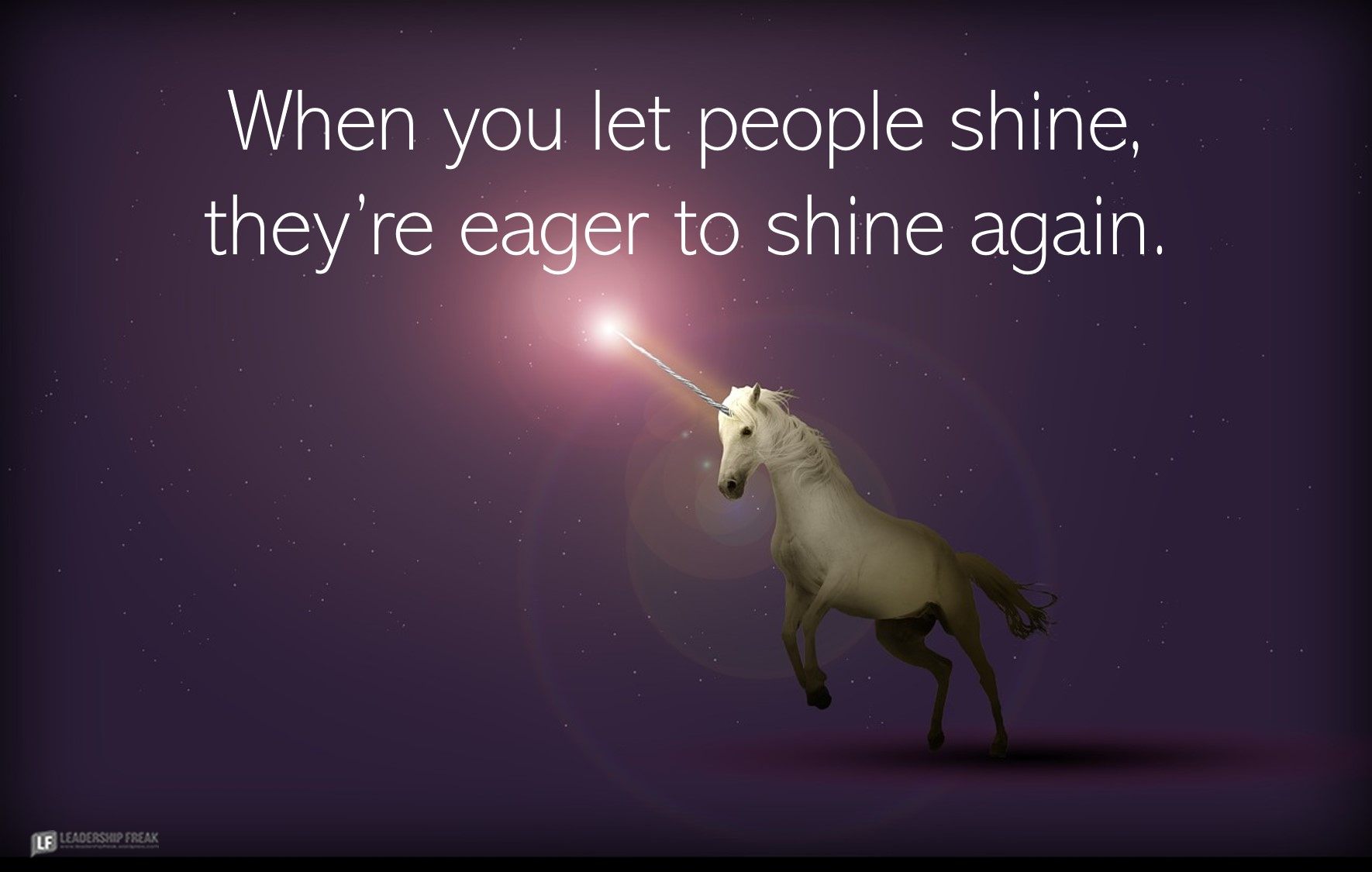 Unicorn  When you let people shine, they're eager to shine again.