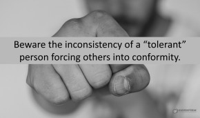 """Fist punching the screen with the quote, """"Beware the inconsistency of a """"tolerant"""" person forcing others into conformity."""""""