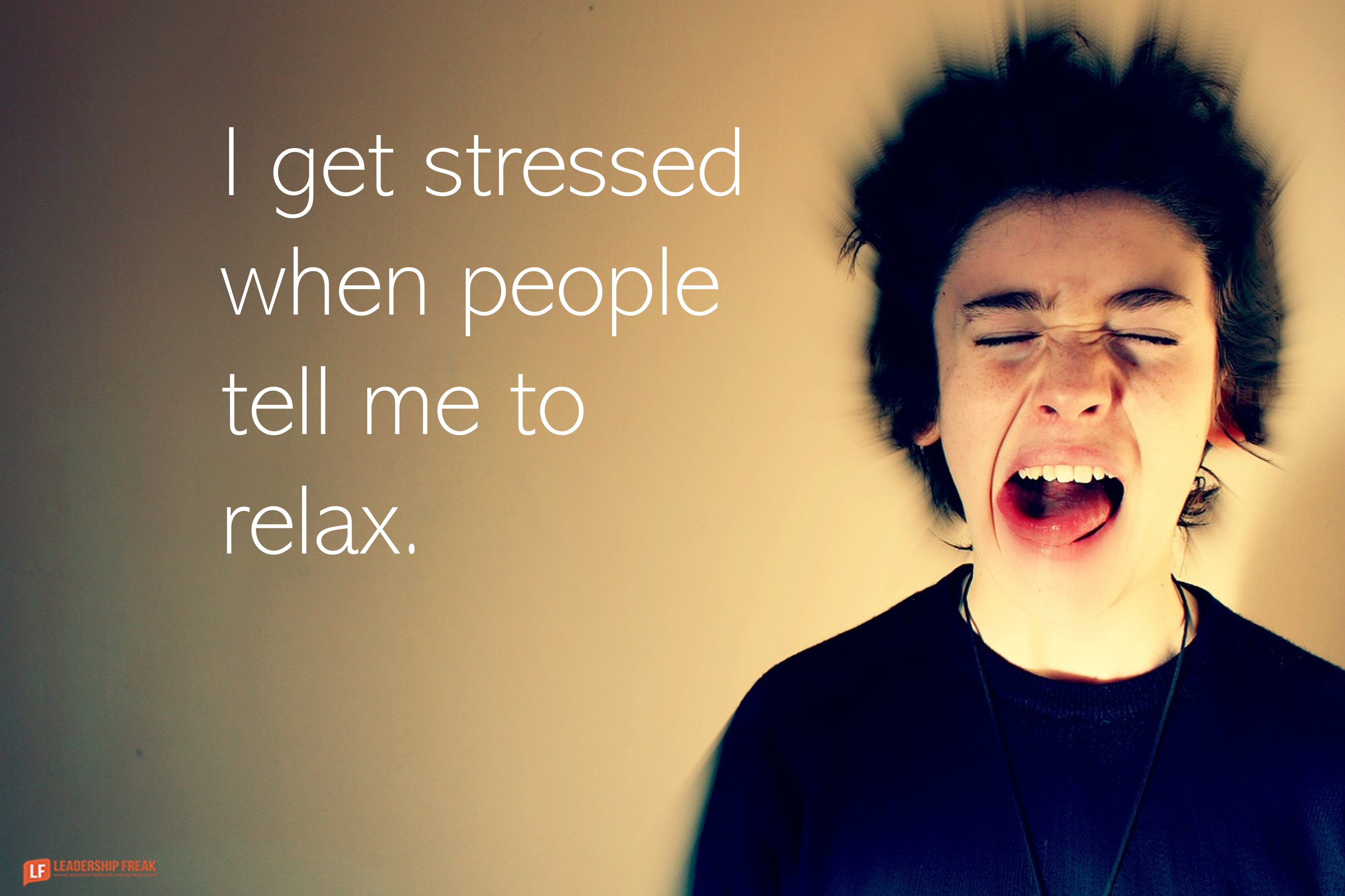 Stressed person with tongue out.  I get stressed when people tell me to relax.