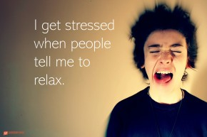 """Stressed person with tongue out. Quote, """"I get stressed when people tell me to relax."""""""