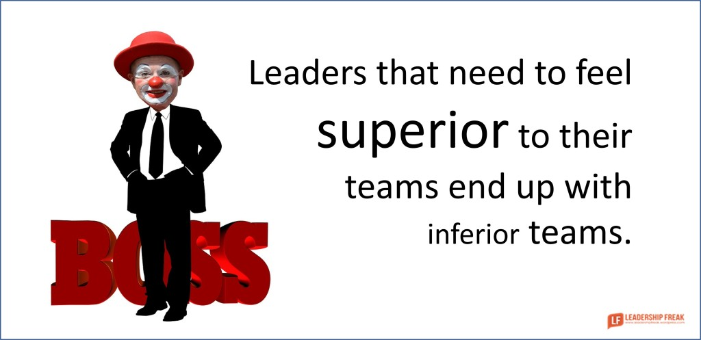 """Picture of a leader with clown face. """"Leaders who need to feel superior to their teams end up with inferior teams."""""""