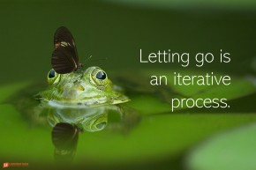 Butter sitting on frogs head. Letting go is an iterative process.