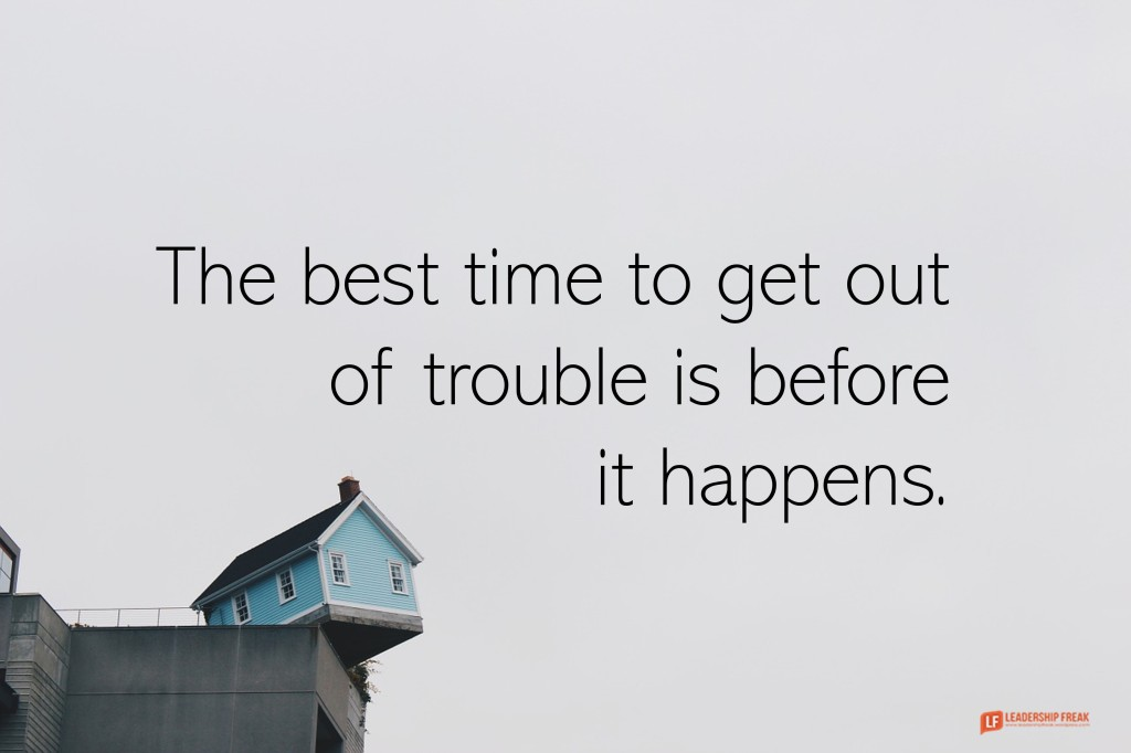 House on the edge.  The best time to get out of trouble is before it happens.