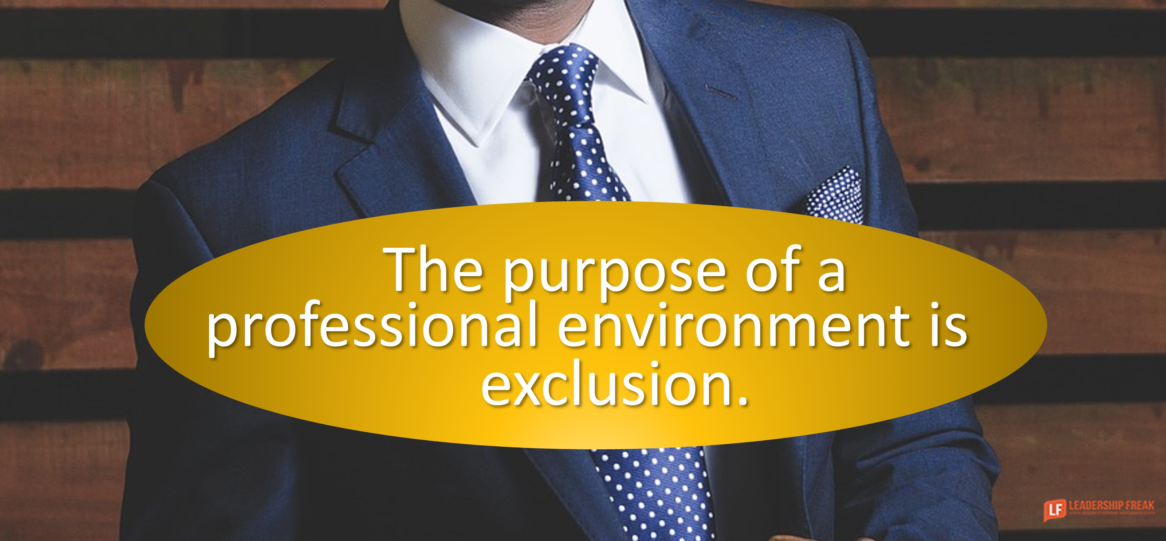Suit and tie.  The purpose of a professional environment is exclusion.