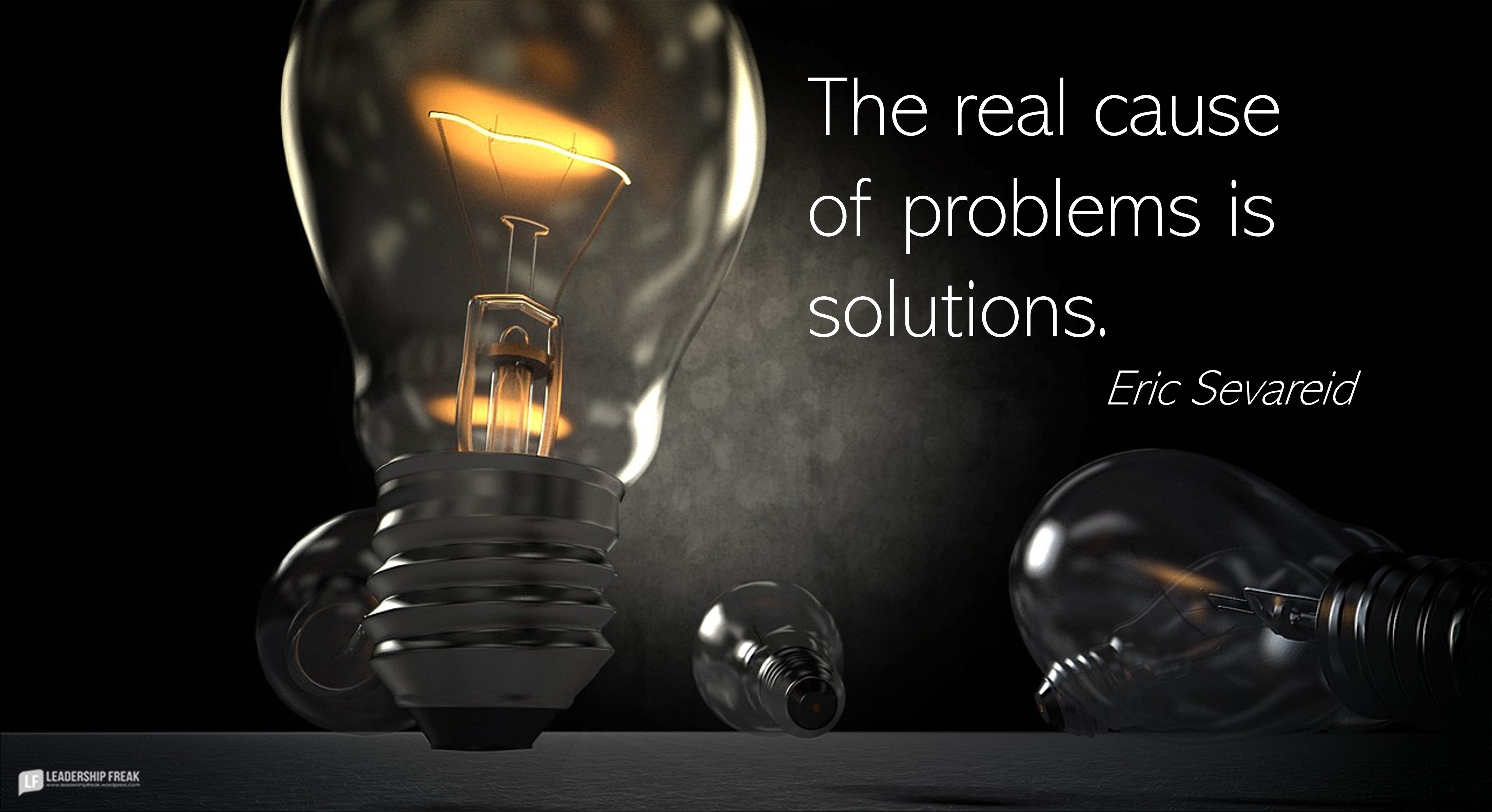Lightbulb   The real cause of problems is solutions.