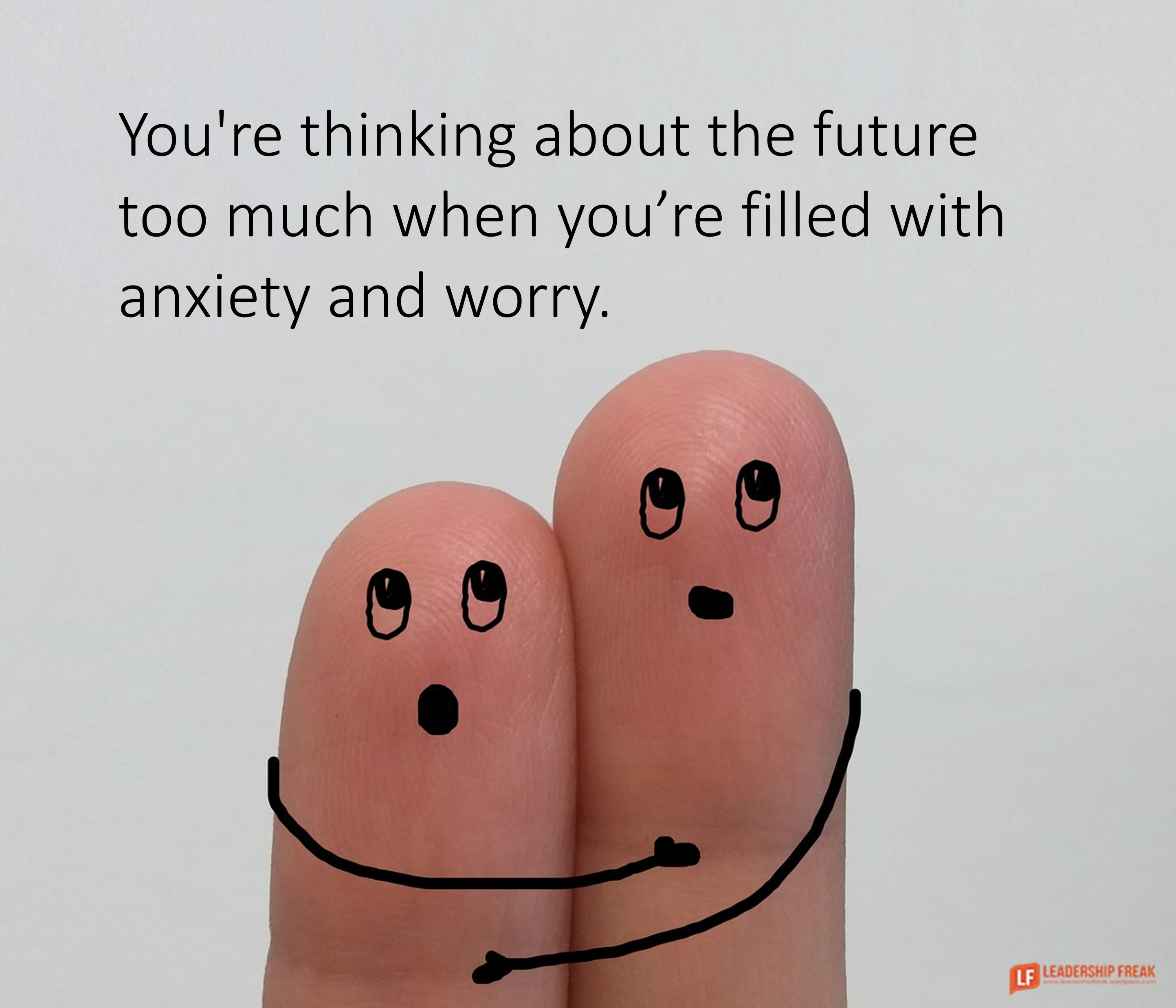 Two finger hugging each other in fear.  You're thinking about the future too much when you're filled with anxiety and fear.